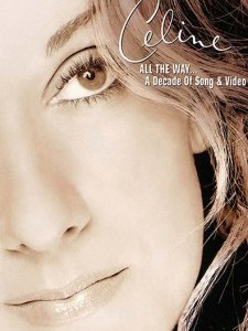 Céline Dion: All the Way... A Decade of Song and V