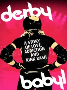 Derby Baby: A Story of Love, Addiction and Rink Ra