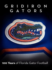 Gridiron Gators - 100 Years of Florida Gator Footb