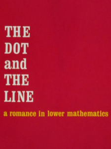 The Dot and the Line: A Romance in Lower Mathemati