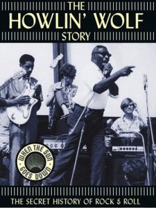 The Howlin' Wolf Story: The Secret History of Rock