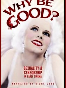 Why Be Good: Sexuality & Censorship in Early Cinem